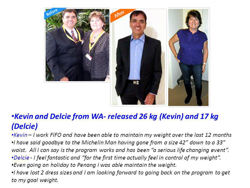 Kevin and Delcie from WA- released 26 kg (Kevin) and 17 kg (Delcie) Kevin – I work FIFO and have been able to maintain my weight over the last 12 months I have said goodbye to the Michelin Man having gone from a size 42 down to a 33 waist.