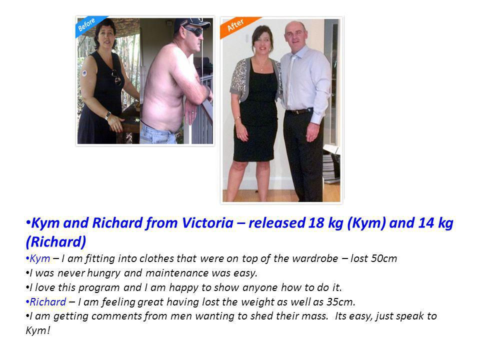 Kym and Richard from Victoria – released 18 kg (Kym) and 14 kg (Richard) Kym – I am fitting into clothes that were on top of the wardrobe – lost 50cm I was never hungry and maintenance was easy.