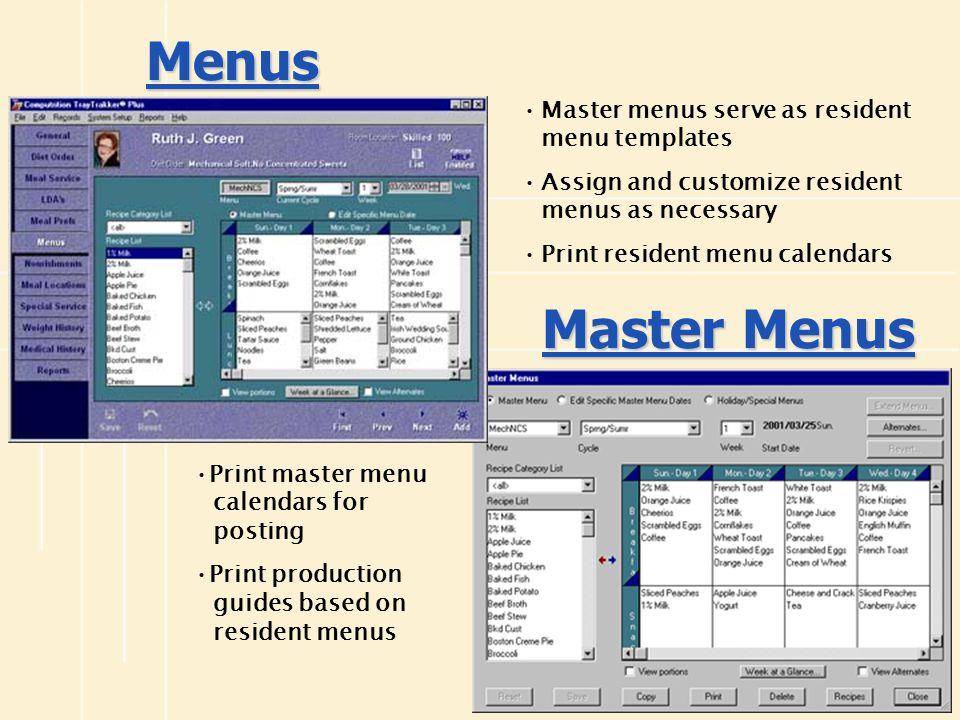 Menus Print master menu calendars for posting Print production guides based on resident menus Master menus serve as resident menu templates Assign and
