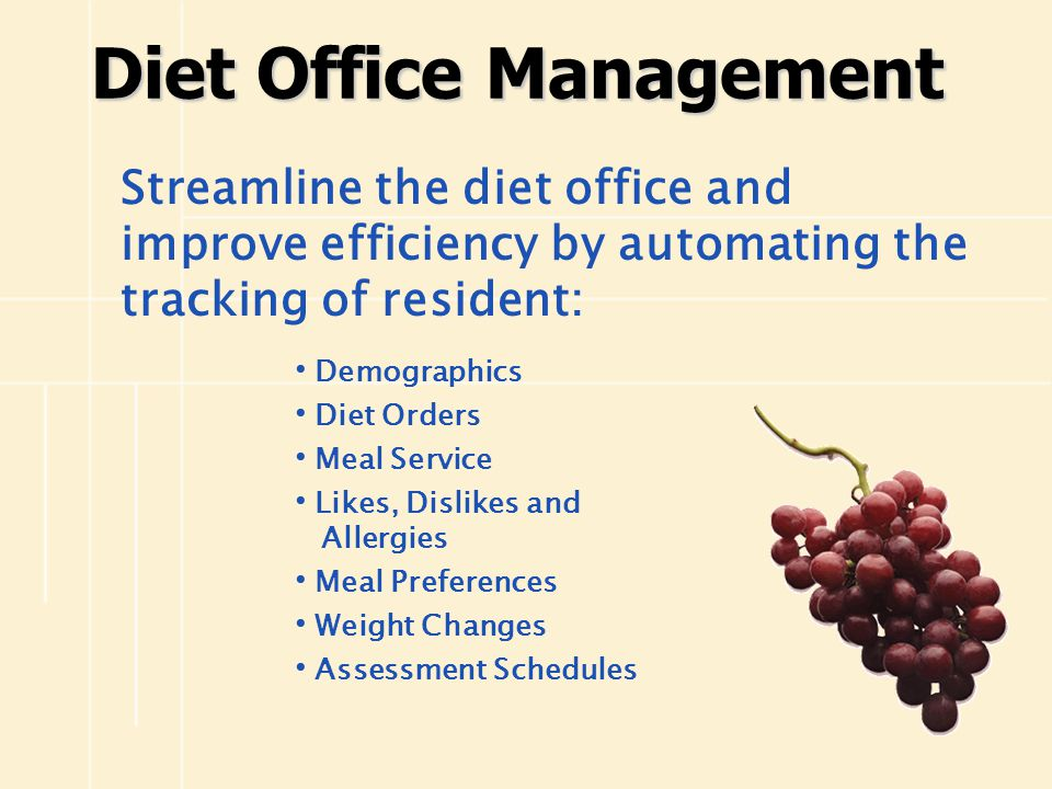 Streamline the diet office and improve efficiency by automating the tracking of resident: Diet Office Management Demographics Diet Orders Meal Service