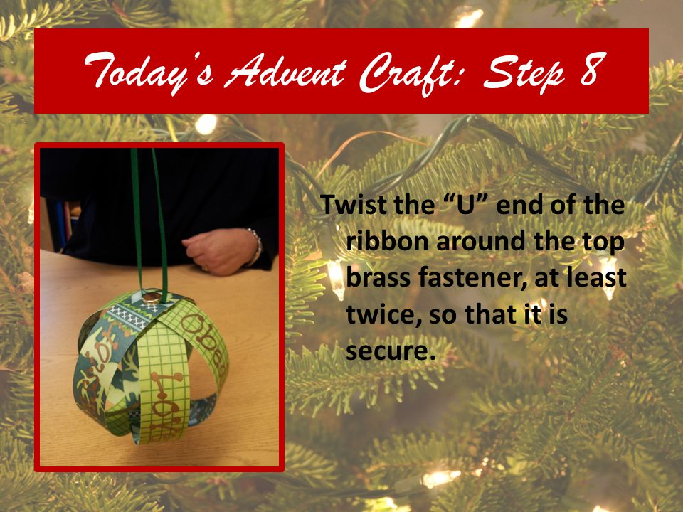 Todays Advent Craft: Step 8 Twist the U end of the ribbon around the top brass fastener, at least twice, so that it is secure.