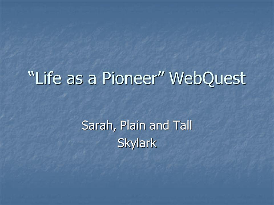 Life as a Pioneer WebQuest Sarah, Plain and Tall Skylark