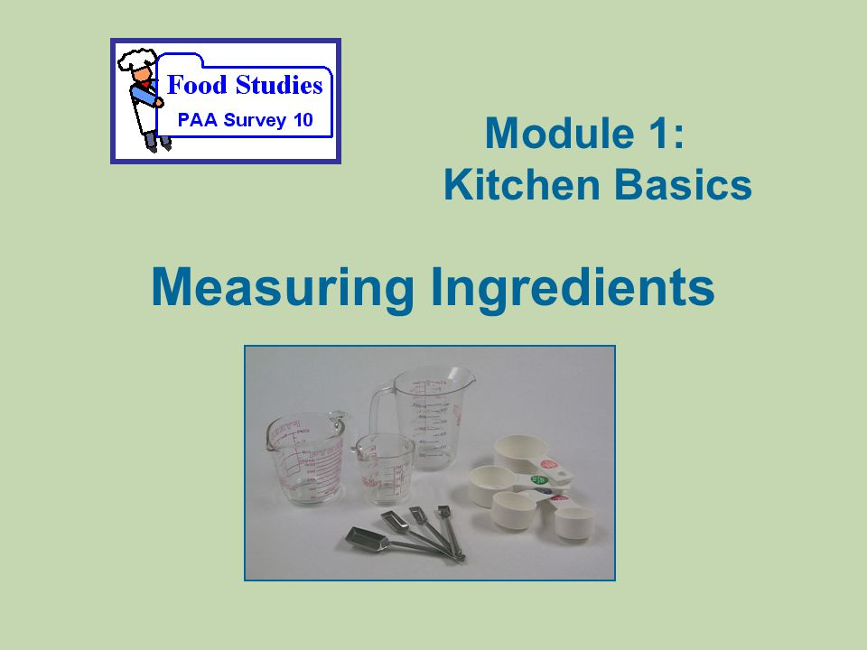 Measuring Ingredients Module 1: Kitchen Basics