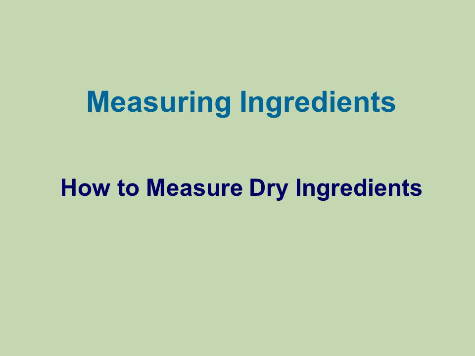Measuring Ingredients How to Measure Dry Ingredients