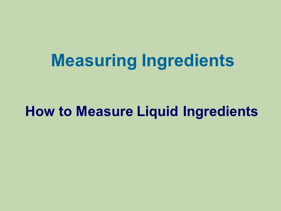 Measuring Ingredients How to Measure Liquid Ingredients
