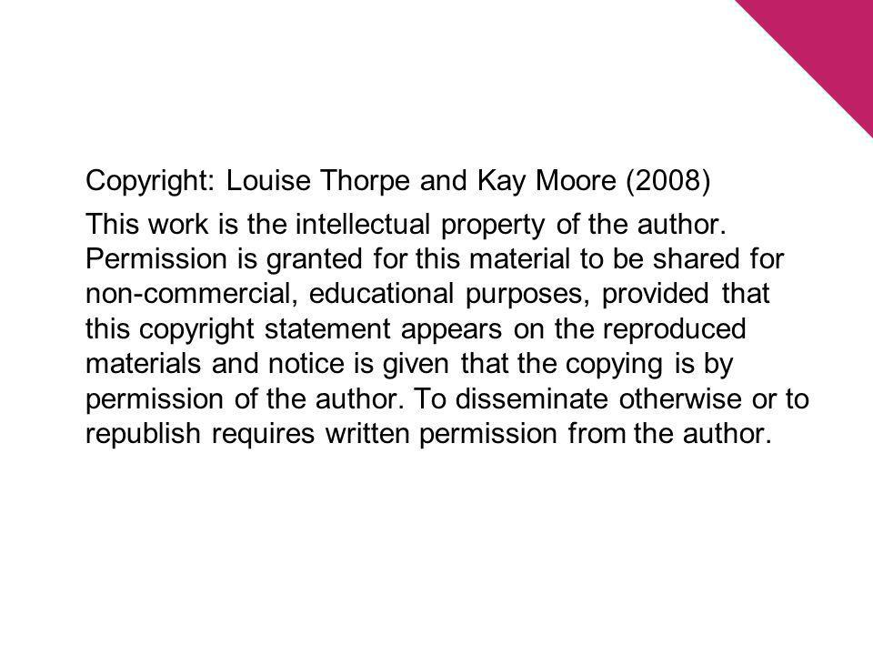 Copyright: Louise Thorpe and Kay Moore (2008) This work is the intellectual property of the author. Permission is granted for this material to be shar