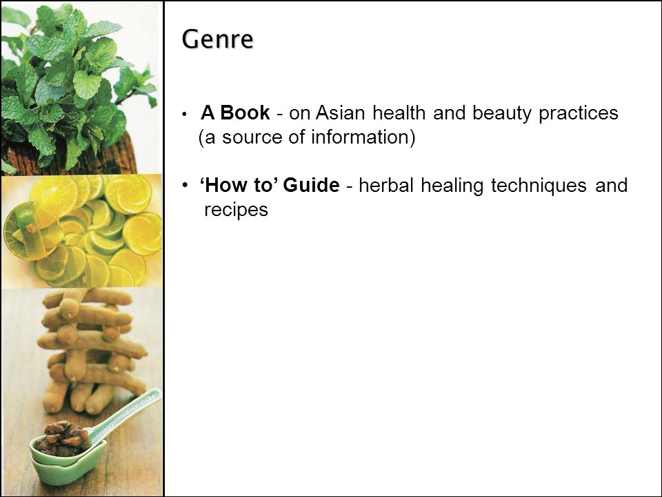 Genre A Book - on Asian health and beauty practices (a source of information) How to Guide - herbal healing techniques and recipes