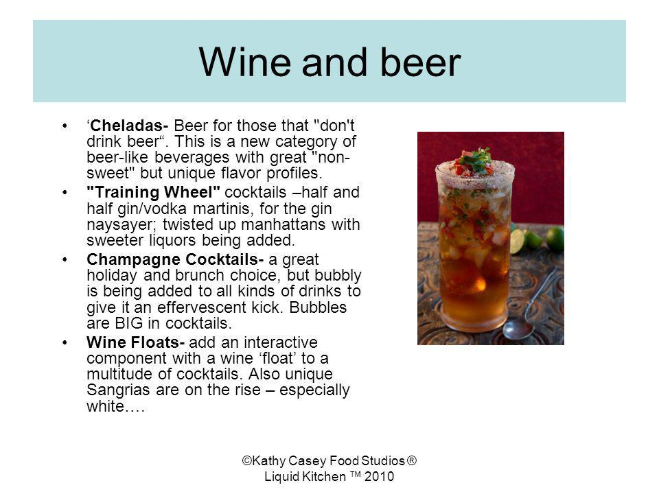 ©Kathy Casey Food Studios ® Liquid Kitchen 2010 Wine and beer Cheladas- Beer for those that don t drink beer.