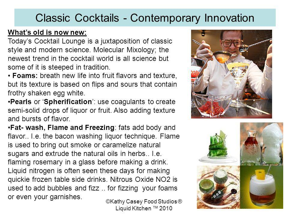 ©Kathy Casey Food Studios ® Liquid Kitchen 2010 Classic Cocktails - Contemporary Innovation Whats old is now new: Todays Cocktail Lounge is a juxtapos