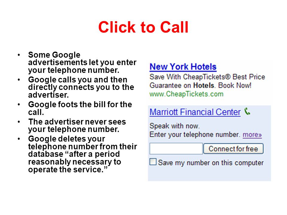 Click to Call Some Google advertisements let you enter your telephone number. Google calls you and then directly connects you to the advertiser. Googl