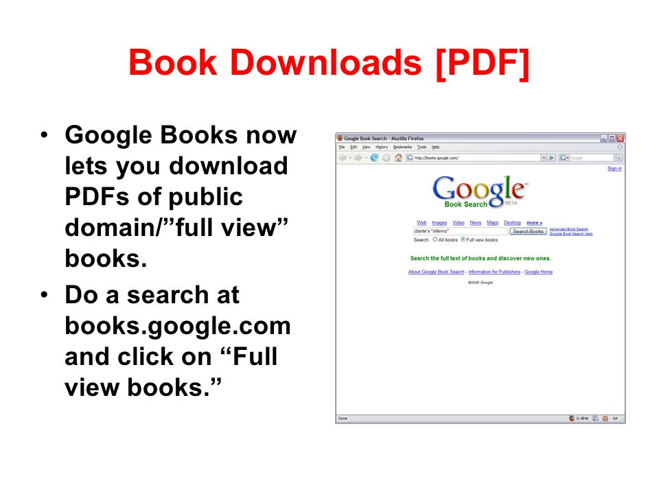 Book Downloads [PDF] Google Books now lets you download PDFs of public domain/full view books. Do a search at books.google.com and click on Full view