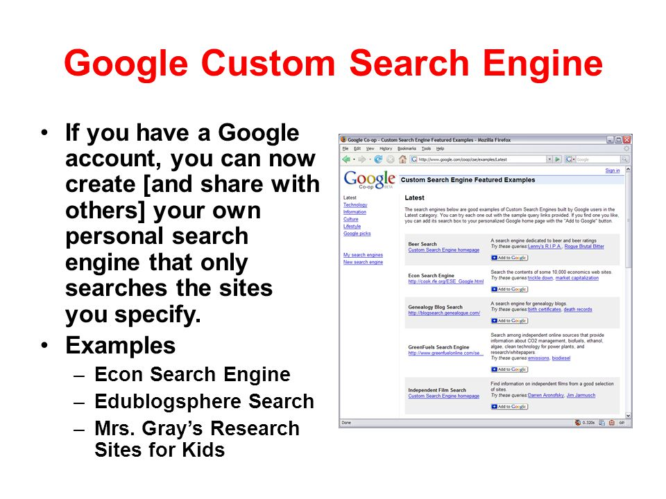 Google Custom Search Engine If you have a Google account, you can now create [and share with others] your own personal search engine that only searche