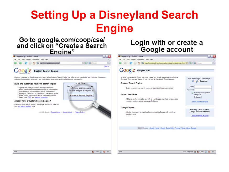 Setting Up a Disneyland Search Engine Go to google.com/coop/cse/ and click on Create a Search Engine Login with or create a Google account