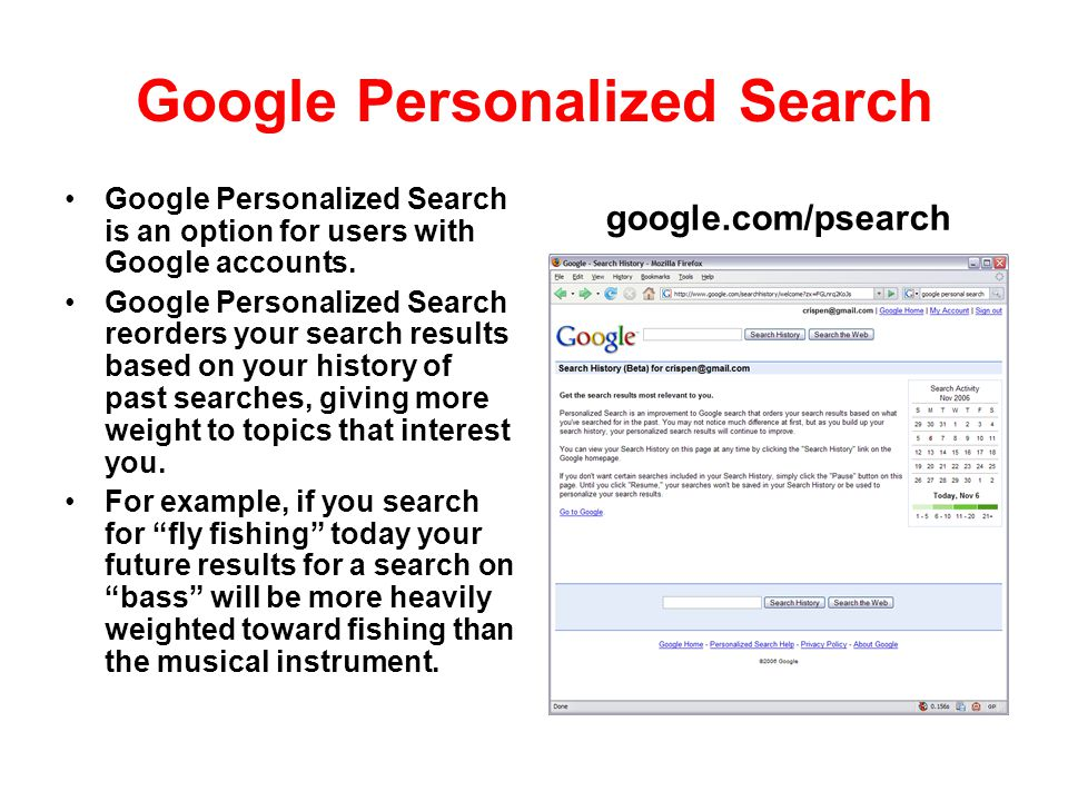 Google Personalized Search Google Personalized Search is an option for users with Google accounts. Google Personalized Search reorders your search res