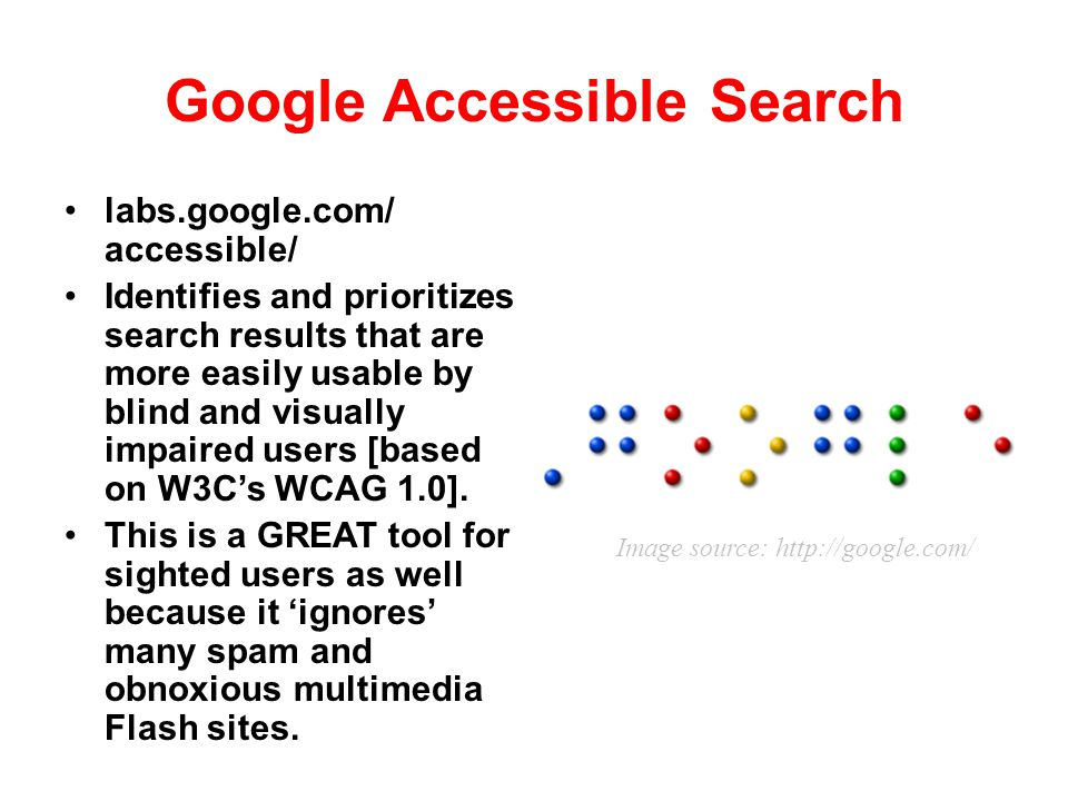Google Accessible Search labs.google.com/ accessible/ Identifies and prioritizes search results that are more easily usable by blind and visually impa