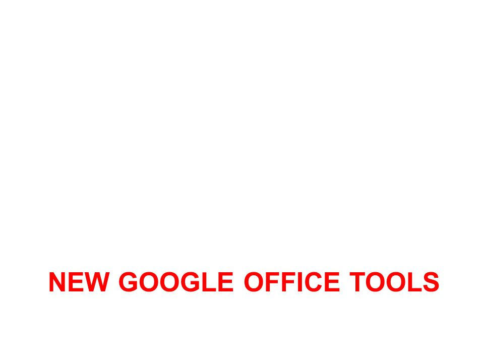 NEW GOOGLE OFFICE TOOLS