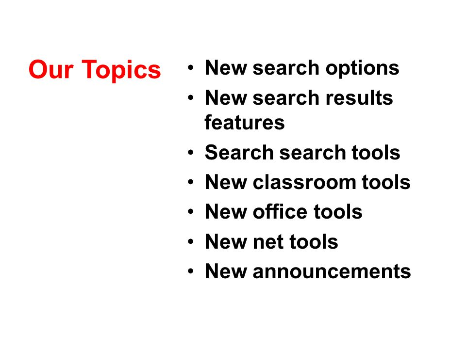 Our Topics New search options New search results features Search search tools New classroom tools New office tools New net tools New announcements