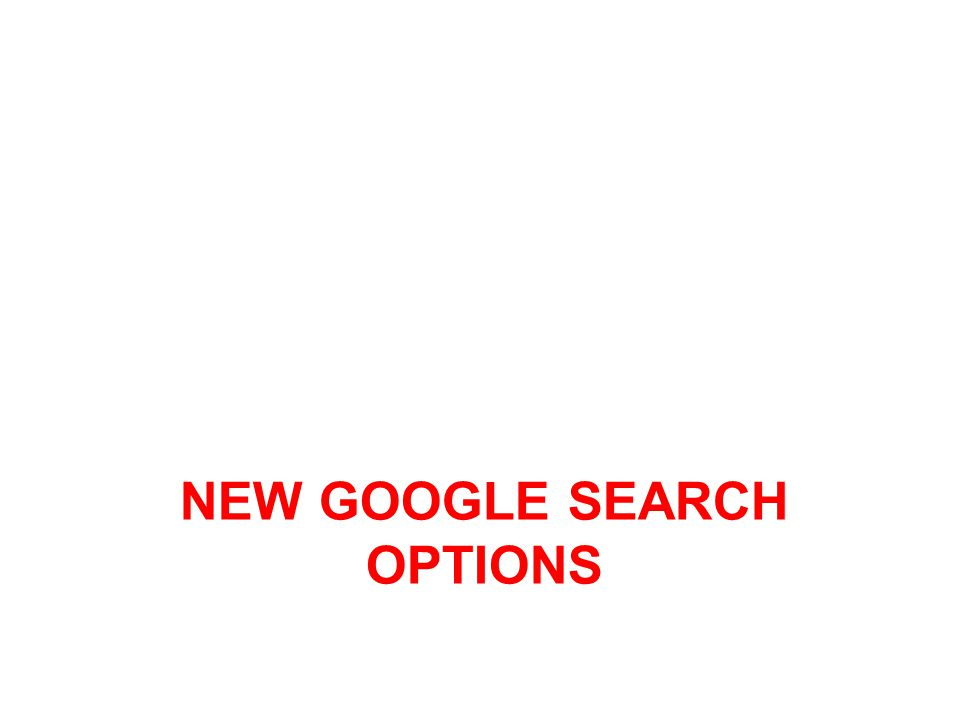 NEW GOOGLE SEARCH OPTIONS