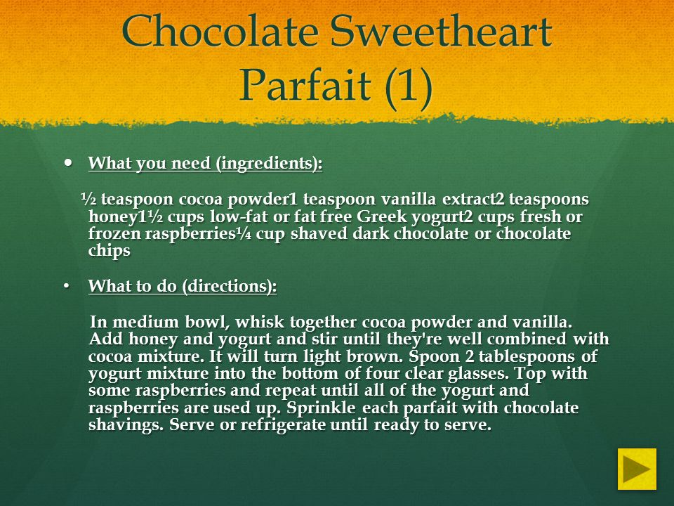 Chocolate Sweetheart Parfait (1) What you need (ingredients): What you need (ingredients): ½ teaspoon cocoa powder1 teaspoon vanilla extract2 teaspoon