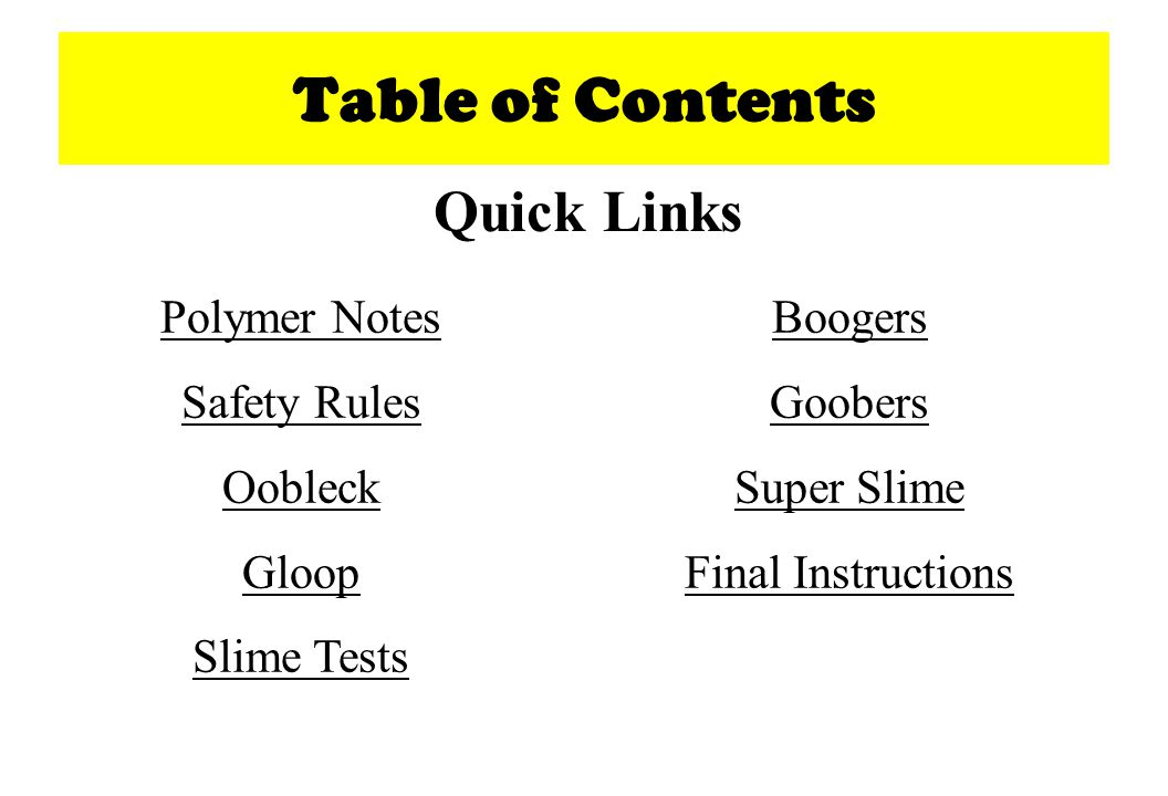 Table of Contents Polymer Notes Safety Rules Oobleck Gloop Slime Tests Boogers Goobers Super Slime Final Instructions Quick Links