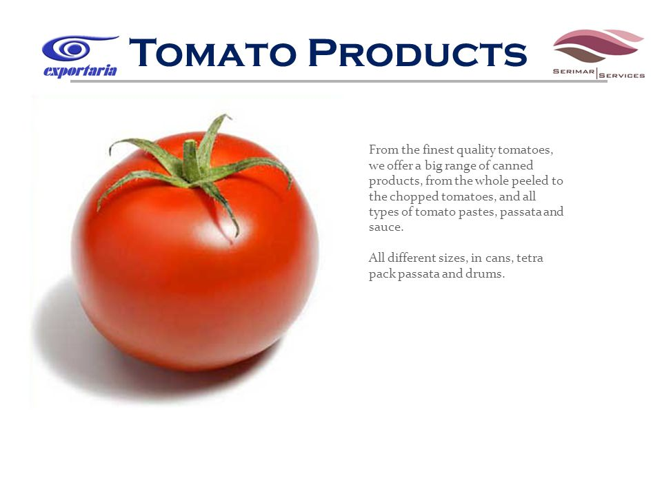 From the finest quality tomatoes, we offer a big range of canned products, from the whole peeled to the chopped tomatoes, and all types of tomato pastes, passata and sauce.