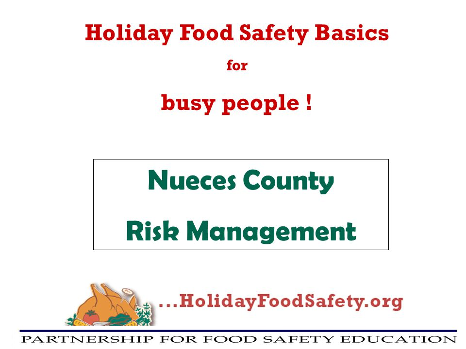 Holiday Food Safety Basics for busy people ! Nueces County Risk Management