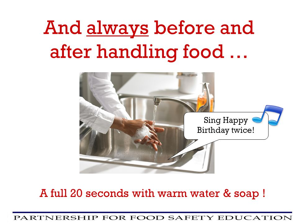 And always before and after handling food … A full 20 seconds with warm water & soap ! Sing Happy Birthday twice!