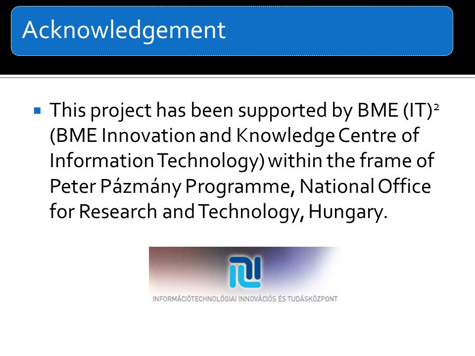 This project has been supported by BME (IT) 2 (BME Innovation and Knowledge Centre of Information Technology) within the frame of Peter Pázmány Progra