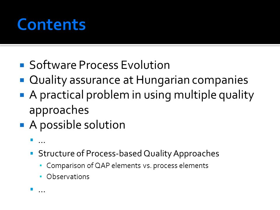 Software Process Evolution Quality assurance at Hungarian companies A practical problem in using multiple quality approaches A possible solution … Str