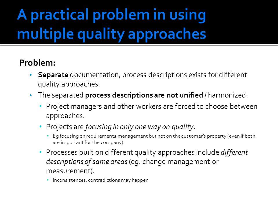 Problem: Separate documentation, process descriptions exists for different quality approaches. The separated process descriptions are not unified / ha