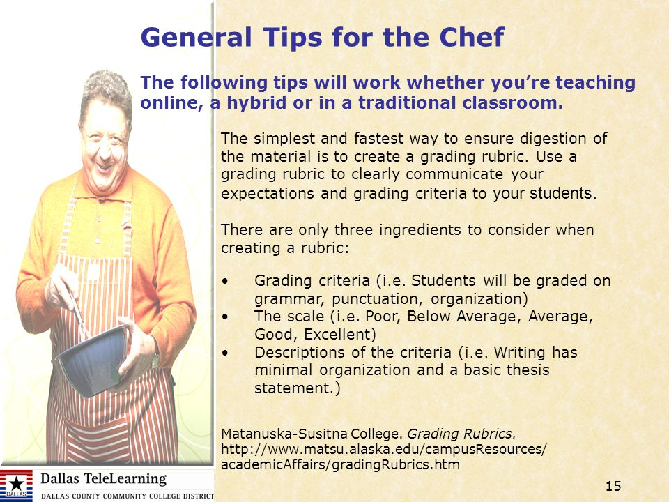 15 General Tips for the Chef The following tips will work whether youre teaching online, a hybrid or in a traditional classroom.