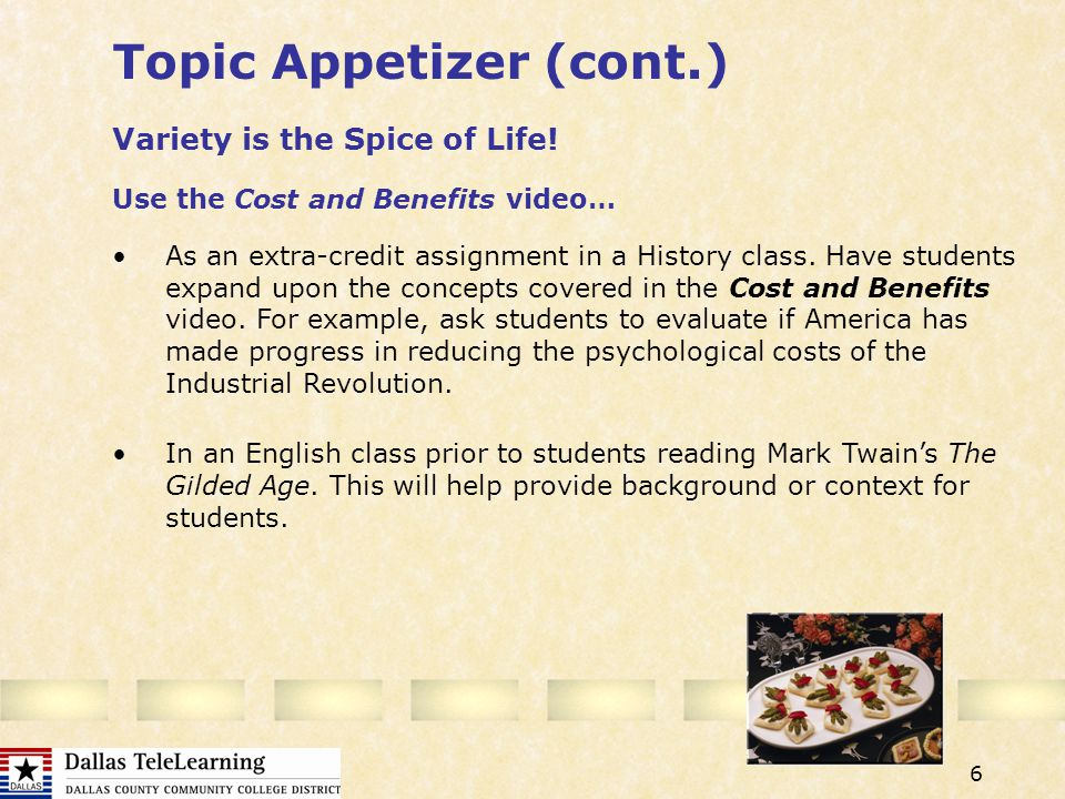 6 Topic Appetizer (cont.) As an extra-credit assignment in a History class.