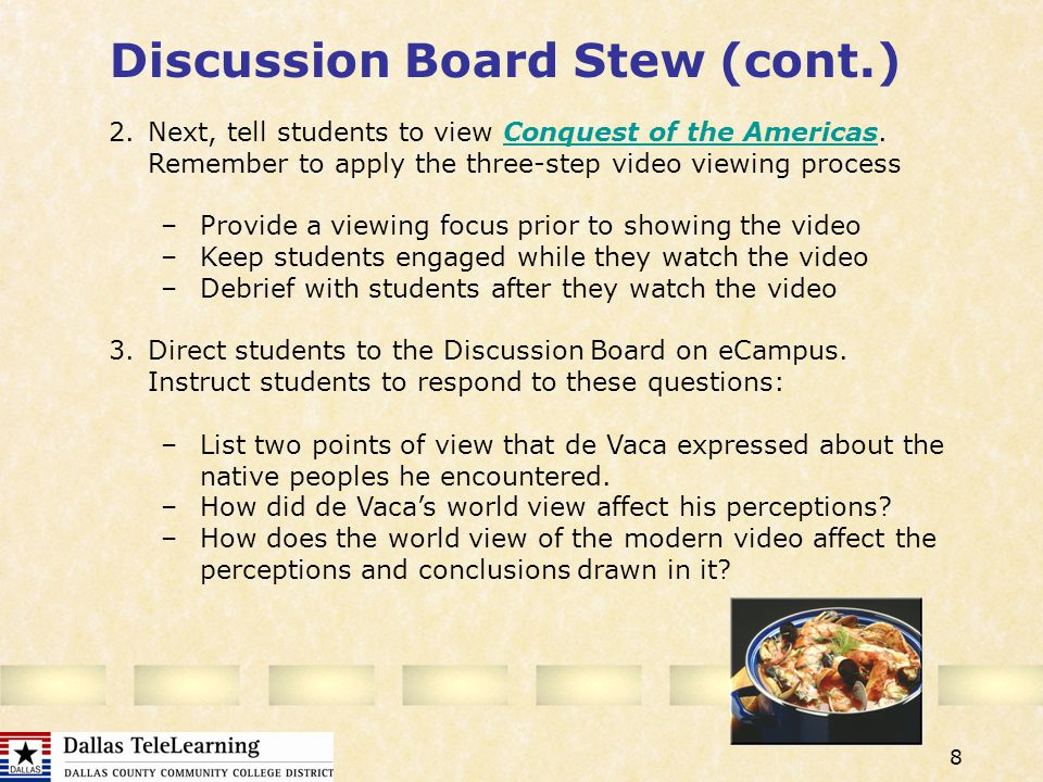 8 Discussion Board Stew (cont.) 2.Next, tell students to view Conquest of the Americas.
