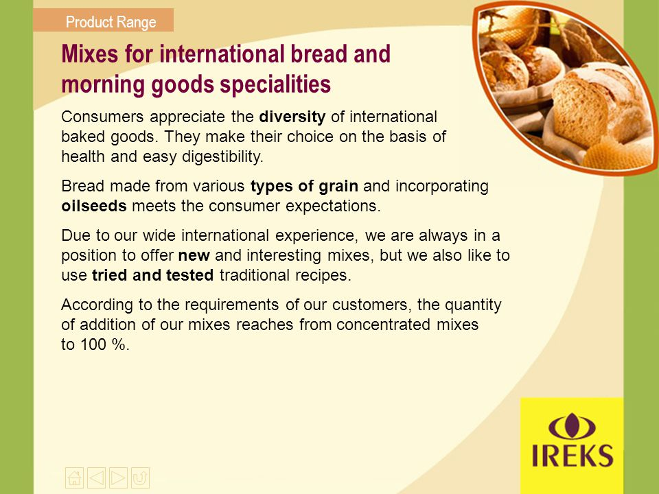 Mixes for international bread and morning goods specialities Consumers appreciate the diversity of international baked goods. They make their choice o