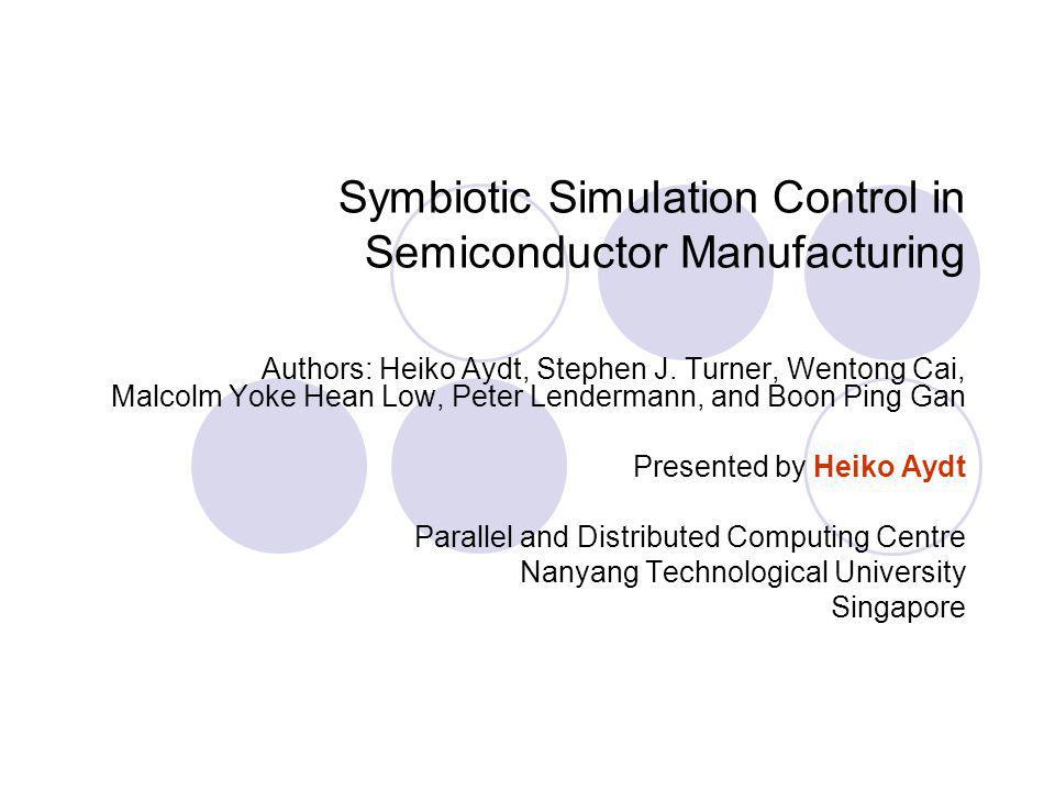 Symbiotic Simulation Control in Semiconductor Manufacturing Authors: Heiko Aydt, Stephen J. Turner, Wentong Cai, Malcolm Yoke Hean Low, Peter Lenderma