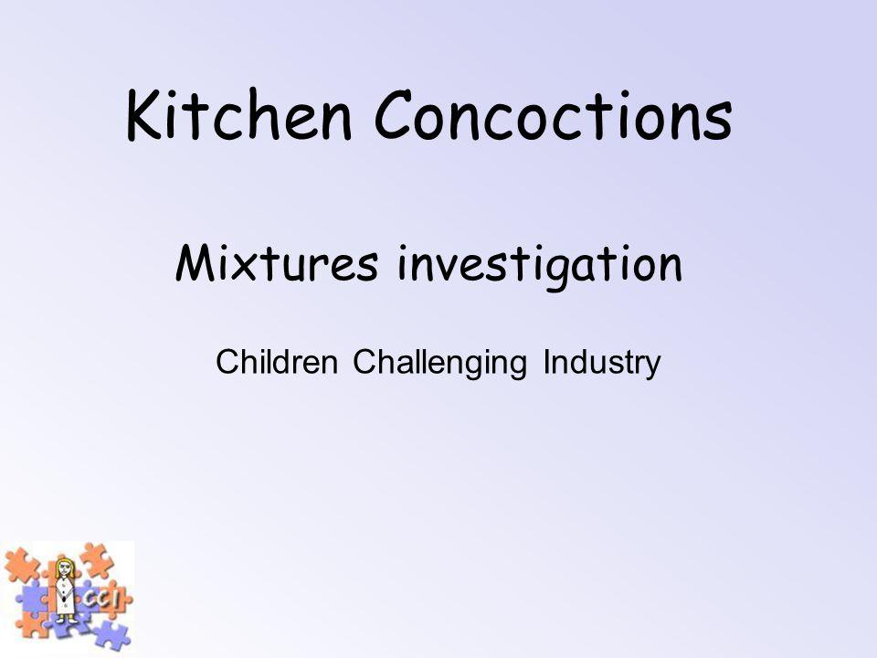 Kitchen Concoctions Mixtures investigation Children Challenging Industry
