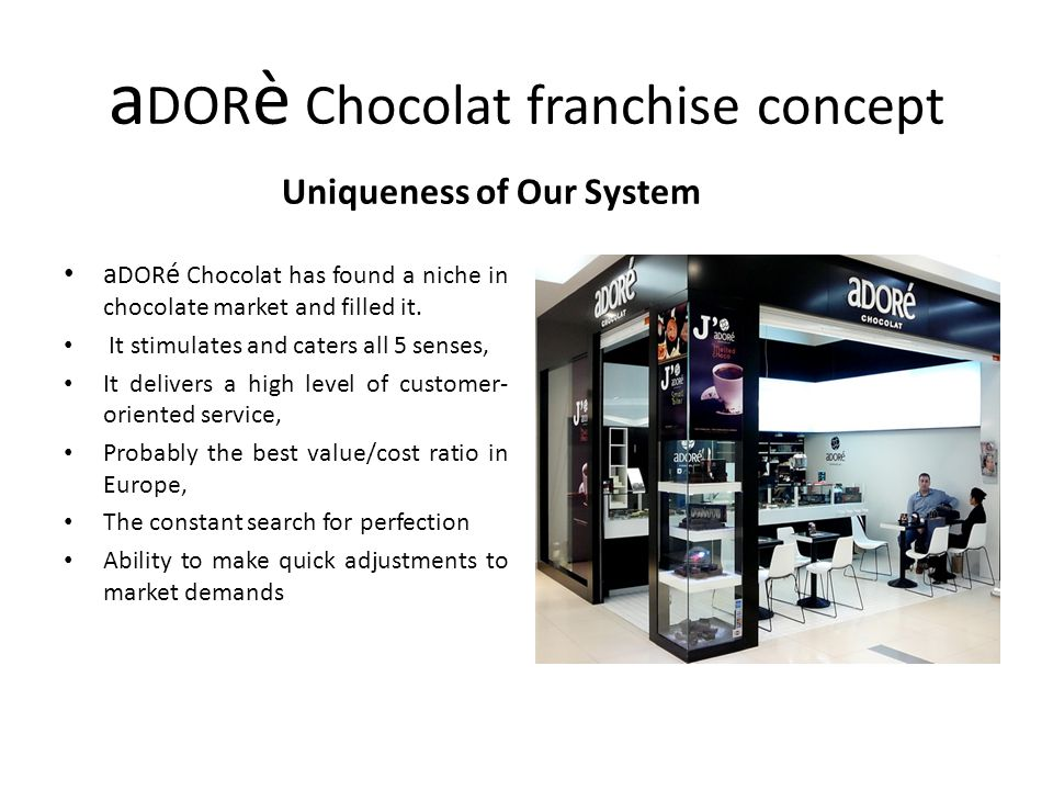 a DOR è Chocolat franchise concept Uniqueness of Our System a DOR é Chocolat has found a niche in chocolate market and filled it. It stimulates and ca