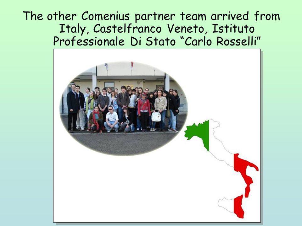 The other Comenius partner team arrived from Italy, Castelfranco Veneto, Istituto Professionale Di Stato Carlo Rosselli