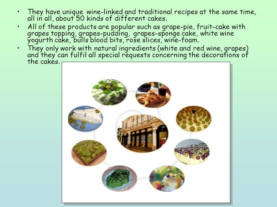 They have unique wine-linked and traditional recipes at the same time, all in all, about 50 kinds of different cakes.