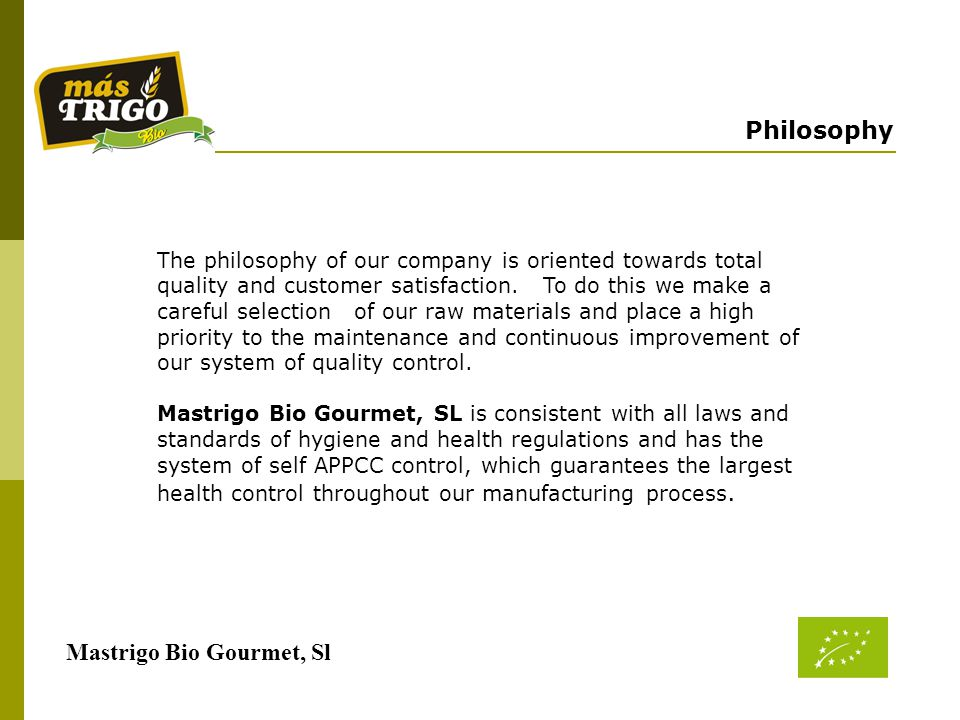 Mastrigo Bio Gourmet, Sl The philosophy of our company is oriented towards total quality and customer satisfaction.