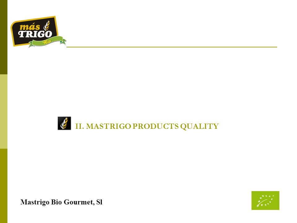 II. MASTRIGO PRODUCTS QUALITY Mastrigo Bio Gourmet, Sl