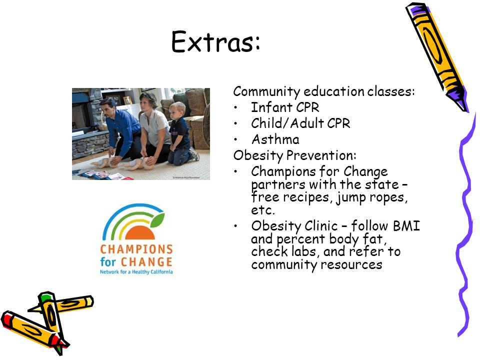 Extras: Community education classes: Infant CPR Child/Adult CPR Asthma Obesity Prevention: Champions for Change partners with the state – free recipes, jump ropes, etc.