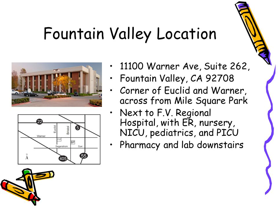 Fountain Valley Location 11100 Warner Ave, Suite 262, Fountain Valley, CA 92708 Corner of Euclid and Warner, across from Mile Square Park Next to F.V.