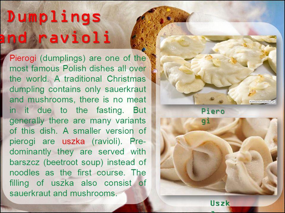 Dumplings and ravioli Piero gi Uszk a Pierogi uszka Pierogi (dumplings) are one of the most famous Polish dishes all over the world. A traditional Chr