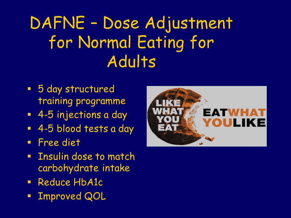 DAFNE – Dose Adjustment for Normal Eating for Adults 5 day structured training programme 4-5 injections a day 4-5 blood tests a day Free diet Insulin