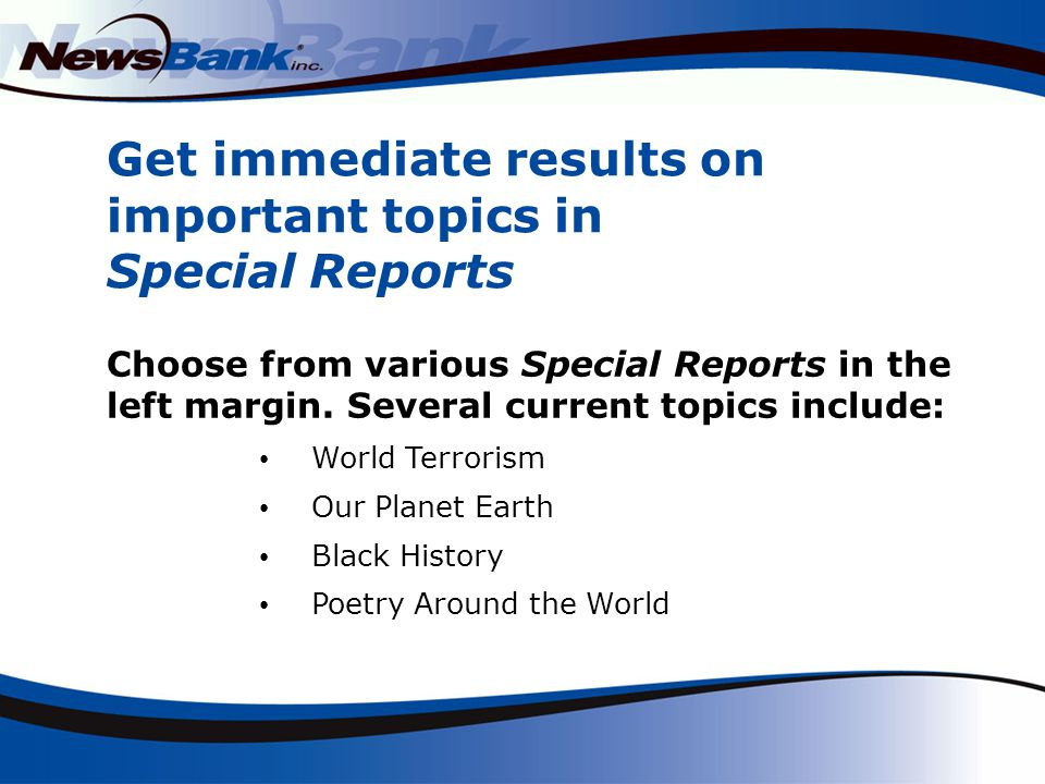 Get immediate results on important topics in Special Reports Choose from various Special Reports in the left margin.