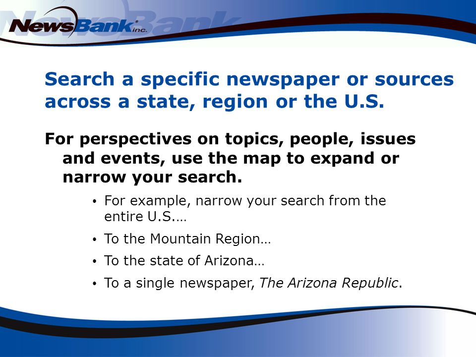 Search a specific newspaper or sources across a state, region or the U.S.
