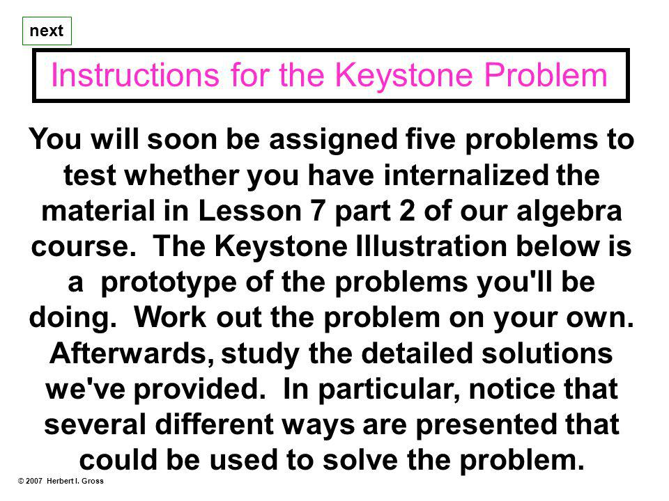 You will soon be assigned five problems to test whether you have internalized the material in Lesson 7 part 2 of our algebra course. The Keystone Illu
