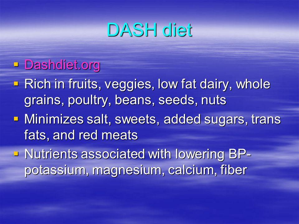 DASH diet Dashdiet.org Dashdiet.org Rich in fruits, veggies, low fat dairy, whole grains, poultry, beans, seeds, nuts Rich in fruits, veggies, low fat