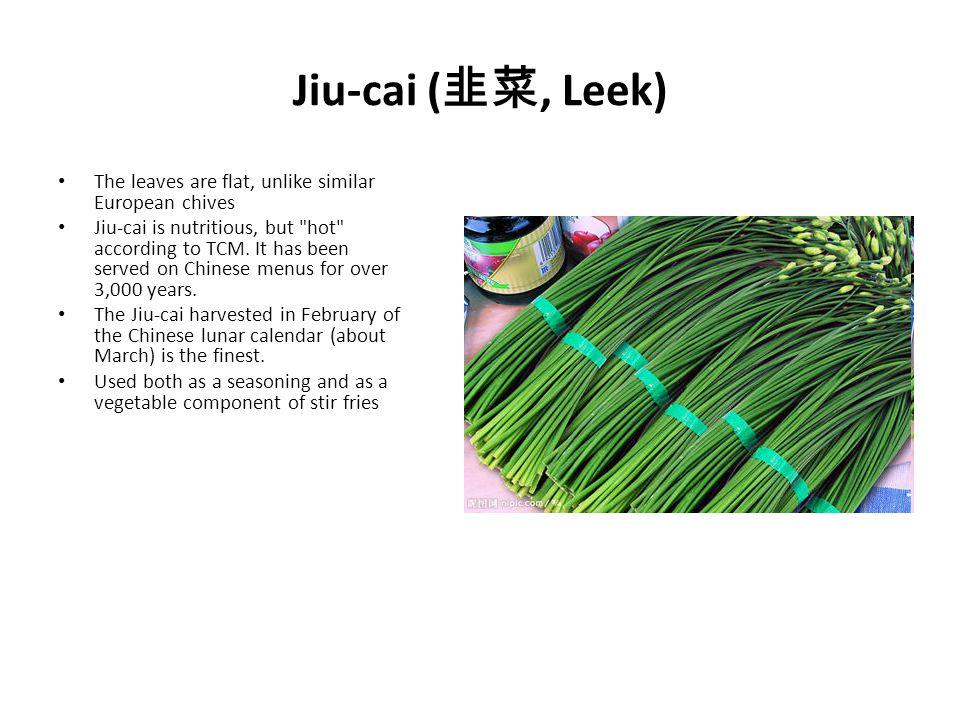 Jiu-cai (, Leek) The leaves are flat, unlike similar European chives Jiu-cai is nutritious, but